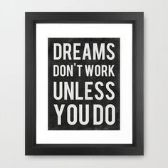 """Dreams don't work unless you do."" #quote #inspiration"