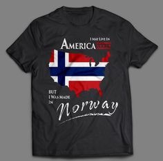 I may live in America but I was made in Norway Tshirt