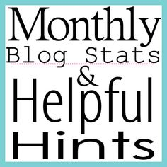 Monthly Blog Stats & Helpful Hints and learn how to Be Creative with graphics