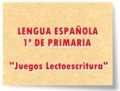 """LENGUA ESPAÑOLA DE 1º DE PRIMARIA: """"Juegos para el aprendizaje de la Lectoescritura"""""""