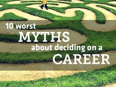 Don't fall for any of these! >> 10 Worst Myths About Deciding on a Career