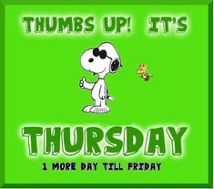 Thumbs up - It's Thursday - One More Day Till Friday - Snoopy as Joe Cool With Woodstock Flying Nearby Thursday Greetings, Happy Thursday Quotes, Thursday Images, Thursday Humor, Thankful Thursday, Its Friday Quotes, It's Thursday, Friday Sayings, Good Morning Thursday