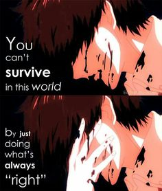 You can't survive in this world by just doing what's always 'right' :: Kaneki Ken // TG