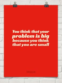 You think that your problem is big because you think that you are small #415565