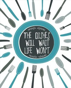 Just remember, the dishes will wait.
