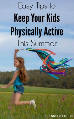 Easy Tips to Keep Your Kids Physically Active This Summer and throughout the year!