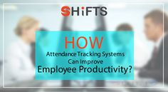 How Attendance Tracking Systems Can Improve Employee Productivity