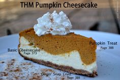 Layered Recipes: Ginger Snap Crust  Page 389(add 1/2 cup butter)     Basic Cheesecake, Page 373.  Pour over crust and bake 5 to 10 min.    Pumpkin Treat, Page 388.  Gently spoon over cheesecake and continue baking 50 to 60 min or until set.