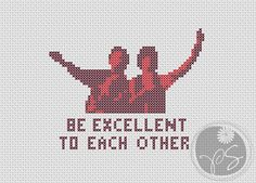 Bill and Ted - Be Excellent to Each Other ( Printable PDF pattern). $3.50, via Etsy.