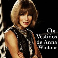 Os Vestidos da editora in chief da Vogue americana Anna Wintour