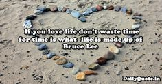 If you love life, don't waste time, for time is what life is made up of. Bruce Lee http://dailyquote.in/topic/love #lovequotes #life #time #qotd