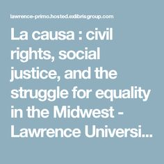 La causa : civil rights, social justice, and the struggle for equality in the Midwest - Lawrence University