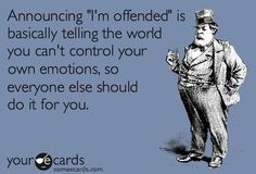 The best offended Memes and Ecards. See our huge collection of offended Memes and Quotes, and share them with your friends and family. Great Quotes, Me Quotes, Funny Quotes, Inspirational Quotes, Sarcastic Quotes, Motivational, Smart Quotes, Blunt Cards, Tell The World
