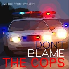 Don't Blame The Cops.