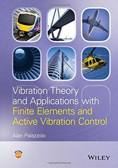 Vibration Theory and Applications with Finite Elements and Active Vibration Control provides the modeling skills and knowledge required for modern engineering practice, plus the tools needed to identify, formulate and solve engineering problems effectively.. http://smartsearch.uiowa.edu/primo_library/libweb/action/dlDisplay.do?vid=uiowa&search_scope=default_scope&docId=uiowa_aleph008251127&fn=permalink