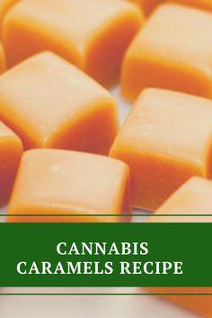Cannabis Caramels Recipe - Original Weed Recipes