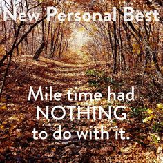 Personal best isn't always about time. Discovering more about yourself, finding beauty you never noticed before, flying without chains-- all those are moments to celebrate :)