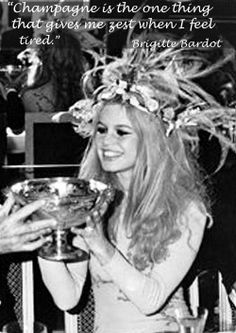"""""""Champagne is the one thing that gives me zest when I feel tired."""" Brigitte Bardot #brigittebardot #classydame #quotes"""