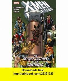 X-Men Forever - Volume 2 The Secret History of the Sentinels (X-Men (Marvel Paperback)) (9780785136804) Chris Claremont, Paul Smith , ISBN-10: 0785136800  , ISBN-13: 978-0785136804 ,  , tutorials , pdf , ebook , torrent , downloads , rapidshare , filesonic , hotfile , megaupload , fileserve