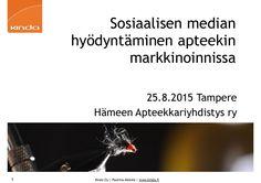 Sosiaalisen median hyödyntäminen apteekin markkinoinnissa 25.8.2015 Tampereella Hämeen Apteekkariyhdistys ry Luennoitsijana toimii Kinda Oy:n sosiaalisen media…