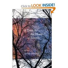 A Toast in the House of Friends by Akilah Oliver ... sad poems worth reading.
