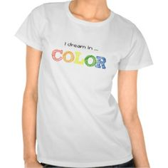 I dream in ... COLOR Women's T-Shirt