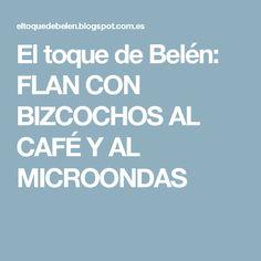 El toque de Belén: FLAN CON BIZCOCHOS AL CAFÉ Y AL MICROONDAS