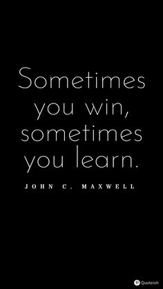 Sometimes you win, soemtimes you learn. John C. Maxwell Lesson Learned Quotes, Lessons Learned, Life Lessons, New Quotes, Change Quotes, Pessimistic Quotes, Poison Quotes, Portrait Quotes, Positive Energy Quotes