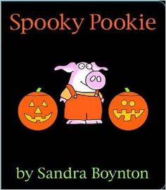 Spookie Pookie, by Sandra Boynton. A spookie story for toddlers!