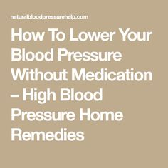 How To Lower Your Blood Pressure Without Medication – High Blood Pressure Home Remedies