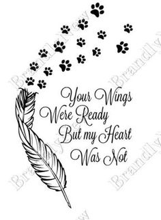 Your wings were ready, but my heart wasn& Paw Prints design / feather / sympathy / RI .- Her wings were ready, but my heart wasn& Paw Prints Design / Feather / Sympathy / RIP / Dog / Ange Mama Tattoos, Body Art Tattoos, Tatoos, Son Tattoos, Family Tattoos, Mandala Tattoo Design, Tattoo Designs, Tatoo Dog, Cat Paw Print Tattoo