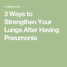 3 Ways to Strengthen Your Lungs After Having Pneumonia
