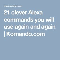 21 Alexa skills you need to know now Alexa Commands, Alexa Skills, Interesting Information, Need To Know, Clever, 21st, Household, Ideas, Thoughts
