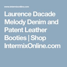 Laurence Dacade Melody Denim and Patent Leather Booties                                              Shop IntermixOnline.com