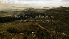 """Leonardo da Vinci Quote: """"Learn how to see. Realize that everything connects to everything else."""""""