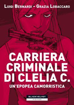 Carriera criminale di Clelia C.  di Luigi Bernardi e Grazia Lobaccaro  http://www.blackvelveteditrice.com/Carriera-Criminale-di-Clelia-C