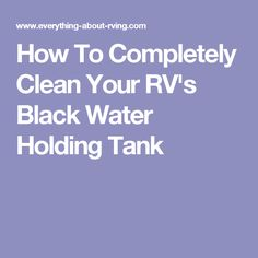 How To Completely Clean Your RV's Black Water Holding Tank