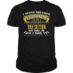 TILE SETTER I Never Dreamed I'd Be A Super Sexy But Here I'm Killing It T-Shirts, Hoodies. CHECK PRICE ==► https://www.sunfrog.com/Jobs/TILE-SETTER-Sexy-1-P1-Black-Guys.html?id=41382
