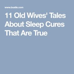11 Old Wives' Tales About Sleep Cures That Are True
