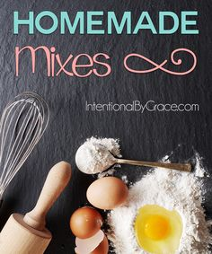 Homemade Mixes - Convenience doesn't have to sacrifice health. - Intentional By Grace