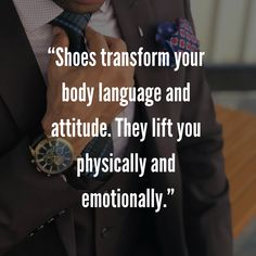 """""""Shoes transform your body language and attitude. They lift you physically and emotionally. Mens Fashion Quotes, Style Quotes, Body Language, Attitude, Christian Louboutin, Shoes, Mindset, Zapatos, Shoes Outlet"""