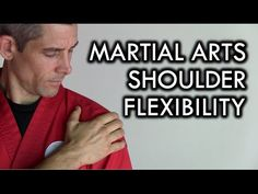Tips for Shoulder Flexibility and Strength in Martial Arts