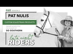 Late Night Riders #60 - Pat Nulis: Custom Equestrian Products - YouTube