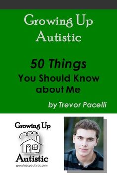 Growing Up Autistic - 50 Things You Should Know about Me, told by an autistic 20-year-old.