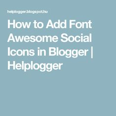 How to Add Font Awesome Social Icons in Blogger | Helplogger