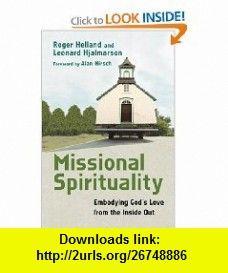 Missional Spirituality Embodying Gods Love from the Inside Out (9780830838073) Roger Helland, Leonard Hjalmarson, Alan Hirsch , ISBN-10: 0830838074  , ISBN-13: 978-0830838073 ,  , tutorials , pdf , ebook , torrent , downloads , rapidshare , filesonic , hotfile , megaupload , fileserve