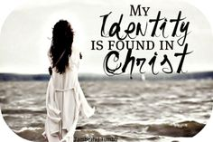 My Identity is Found in Christ and who His word says I am!!! I am His beloved!