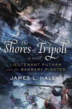 "Read ""The Shores of Tripoli Lieutenant Putnam and the Barbary Pirates"" by James L. Haley available from Rakuten Kobo. The first novel in award-winning historian James L. Haley's brilliant adventure series featuring young midshipman Bliven. Barbary Wars, Up Book, Penguin Random House, First Novel, Best Selling Books, Historical Fiction, Fiction Books, Audio Books, Pirates"