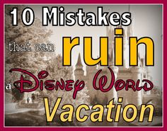 10 mistakes to avoid so you have a great Disney World vacation...(planning article)