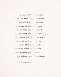 Positive Quotes Discover Pablo Neruda love poetry i love you without knowing how love sonnet poem gifts for her gift for him love poem love quote poster Neruda Quotes, Poem Quotes, Words Quotes, Neruda Love Poems, Life Quotes, Relationship Quotes, Friend Quotes, Relationships, Funny Quotes